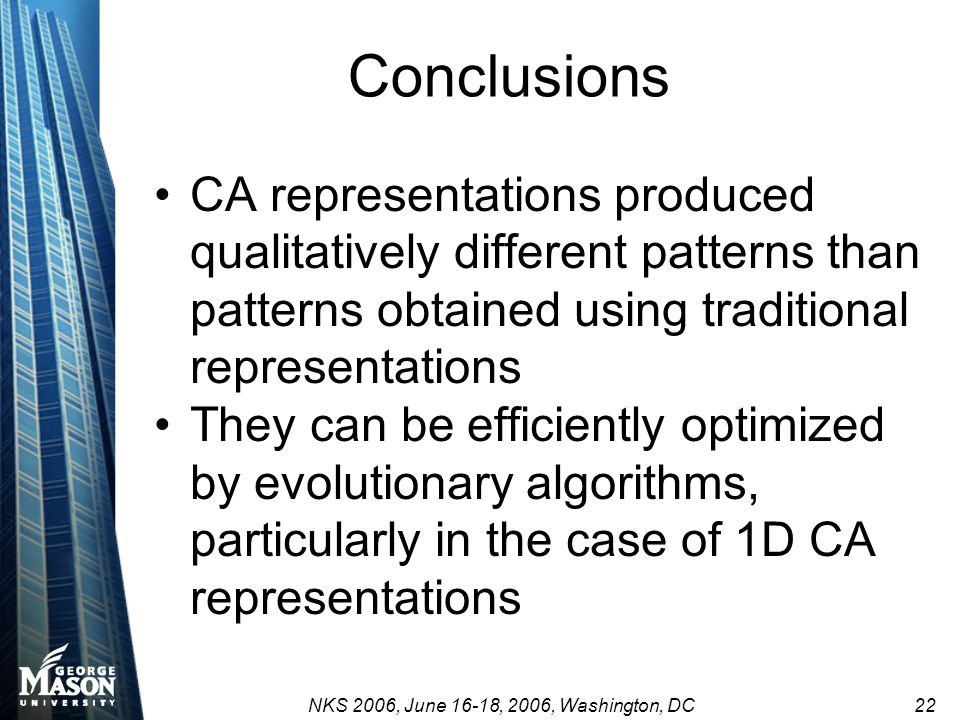 NKS 2006, June 16-18, 2006, Washington, DC 22 Conclusions CA representations produced qualitatively different patterns than patterns obtained using tr