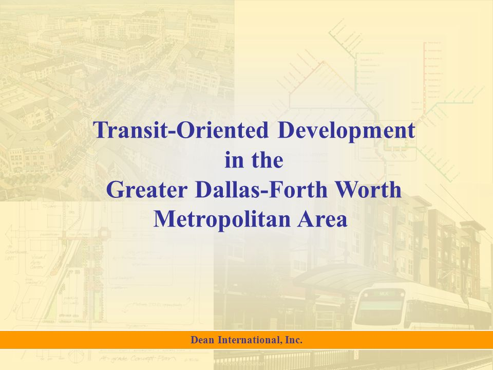 1 Transit-Oriented Development in the Greater Dallas-Forth Worth Metropolitan Area Dean International, Inc.