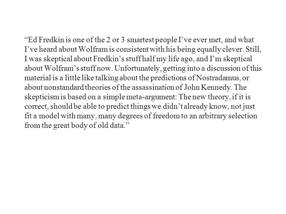 Ed Fredkin is one of the 2 or 3 smartest people Ive ever met, and what Ive heard about Wolfram is consistent with his being equally clever.