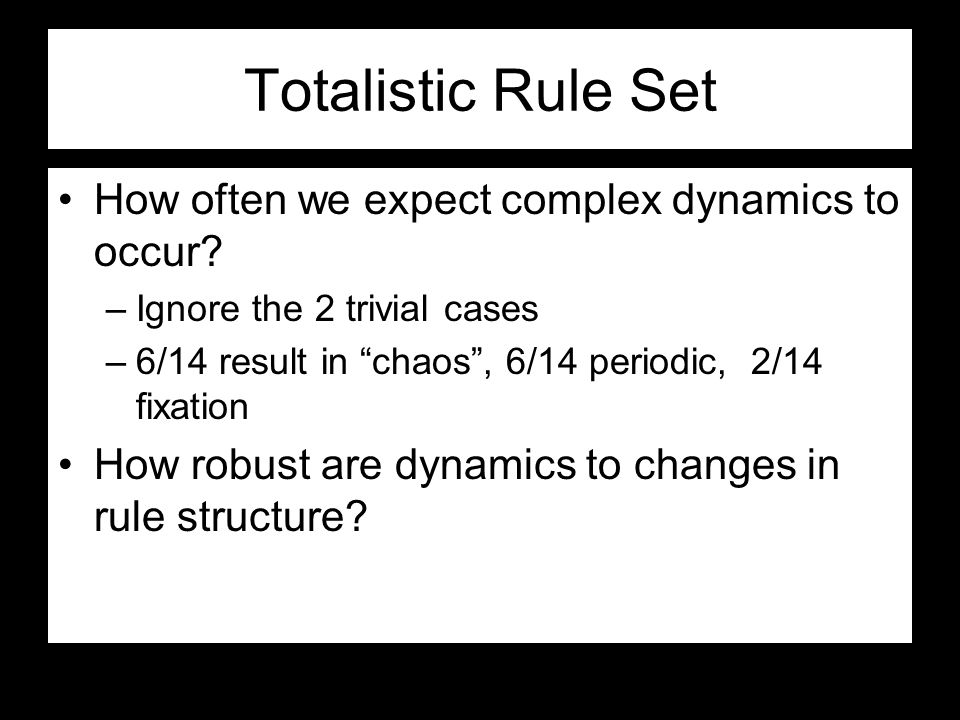 Totalistic Rule Set How often we expect complex dynamics to occur.
