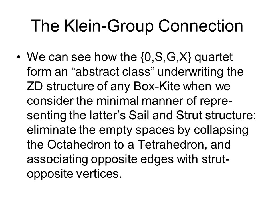 The Klein-Group Connection We can see how the {0,S,G,X} quartet form an abstract class underwriting the ZD structure of any Box-Kite when we consider