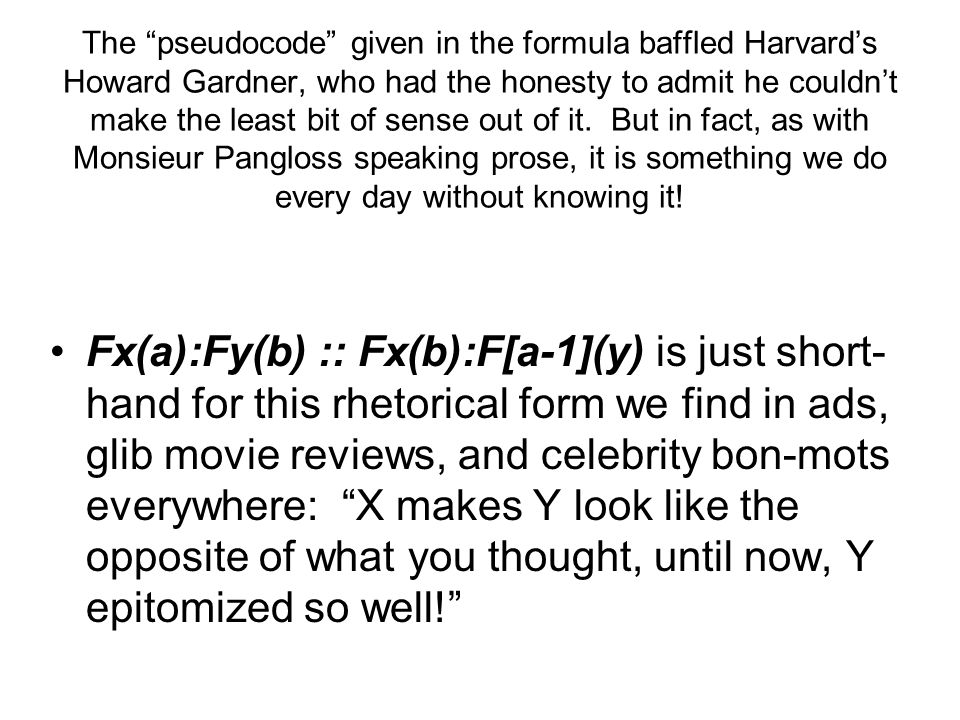 The pseudocode given in the formula baffled Harvards Howard Gardner, who had the honesty to admit he couldnt make the least bit of sense out of it. Bu