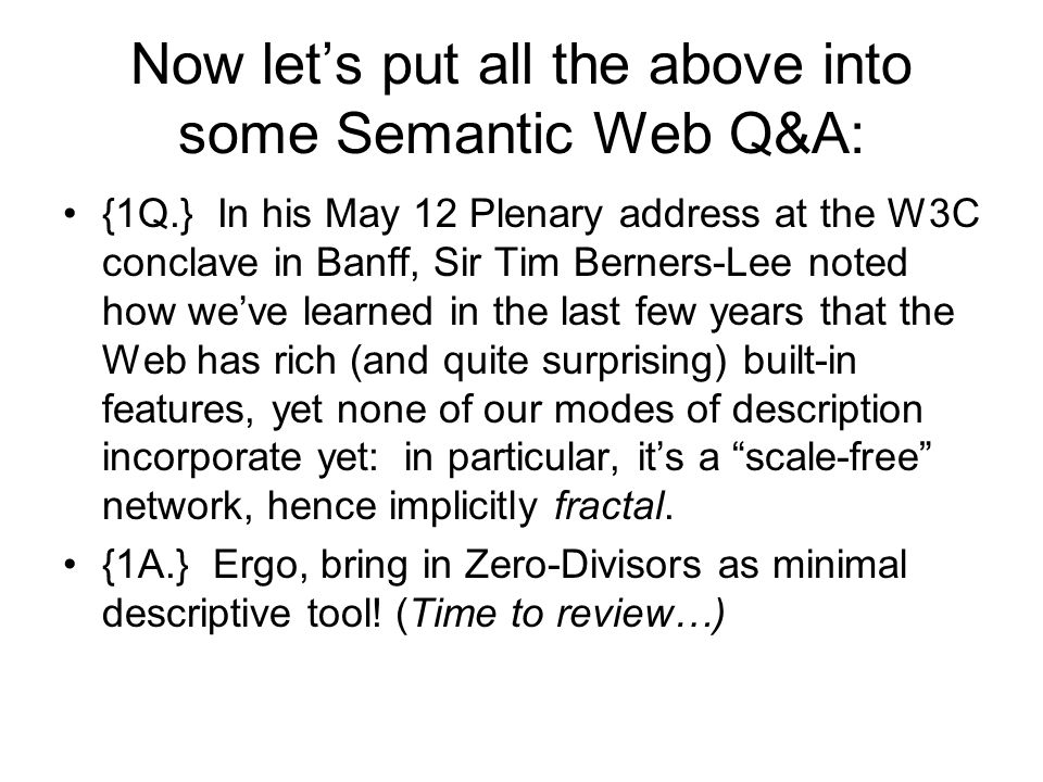 Now lets put all the above into some Semantic Web Q&A: {1Q.} In his May 12 Plenary address at the W3C conclave in Banff, Sir Tim Berners-Lee noted how