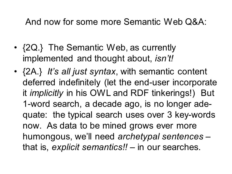 And now for some more Semantic Web Q&A: {2Q.} The Semantic Web, as currently implemented and thought about, isnt! {2A.} Its all just syntax, with sema