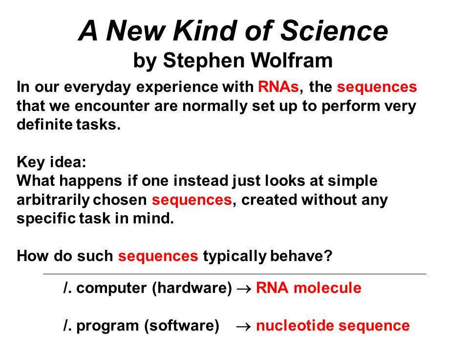 In our everyday experience with RNAs, the sequences that we encounter are normally set up to perform very definite tasks. Key idea: What happens if on