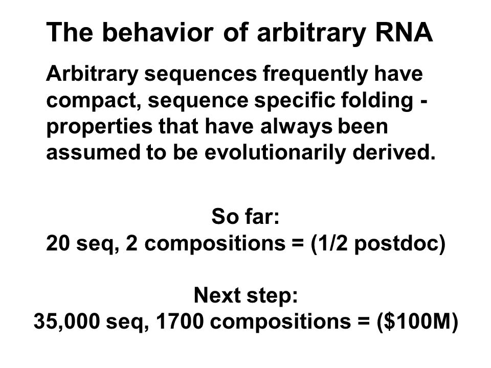 The behavior of arbitrary RNA Arbitrary sequences frequently have compact, sequence specific folding - properties that have always been assumed to be evolutionarily derived.