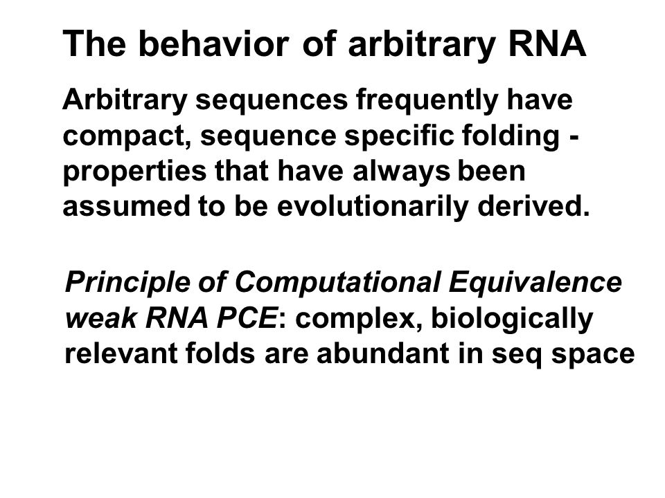 The behavior of arbitrary RNA Arbitrary sequences frequently have compact, sequence specific folding - properties that have always been assumed to be