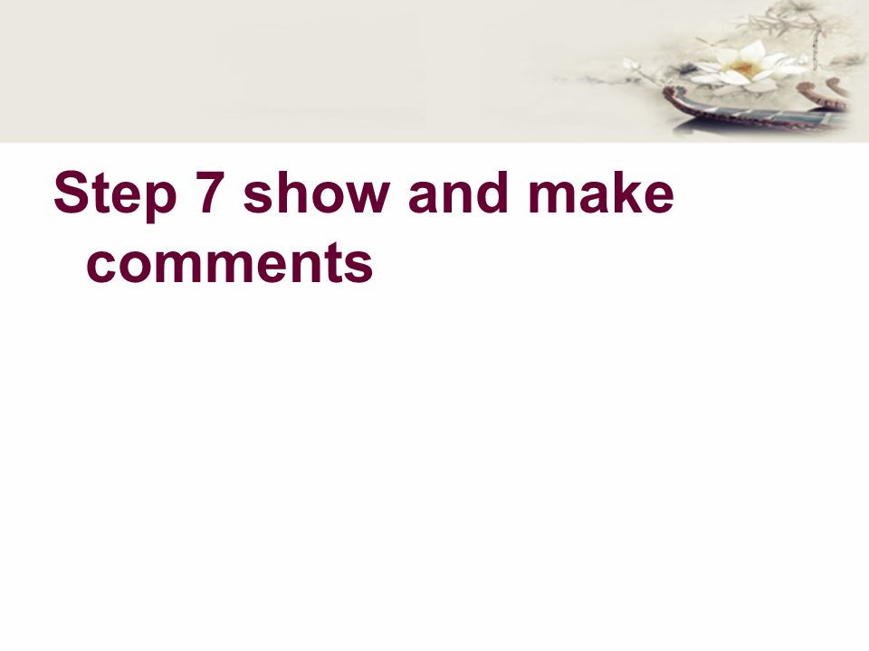 Step 7 show and make comments