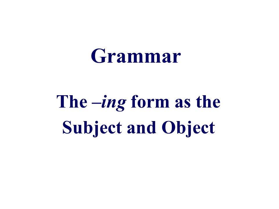The –ing form as the Subject and Object Grammar