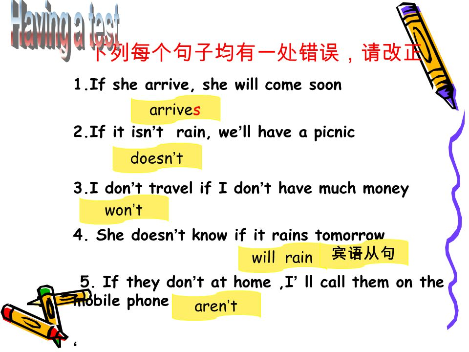 1.If she arrive, she will come soon 2.If it isn t rain, we ll have a picnic 3.I don t travel if I don t have much money 4.
