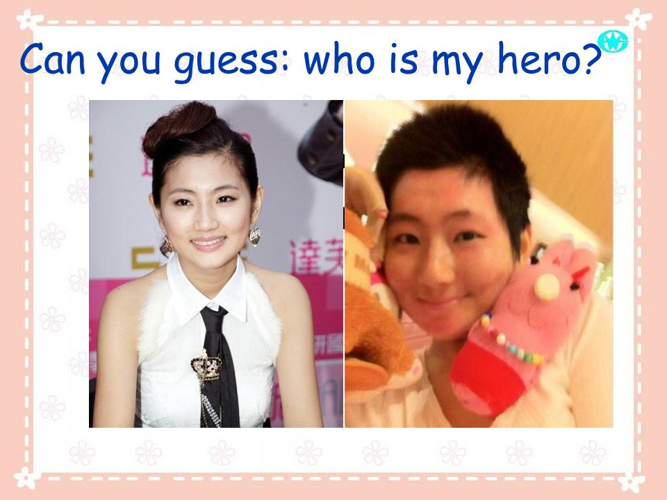 Can you guess: who is my hero.She is a member of SHE.