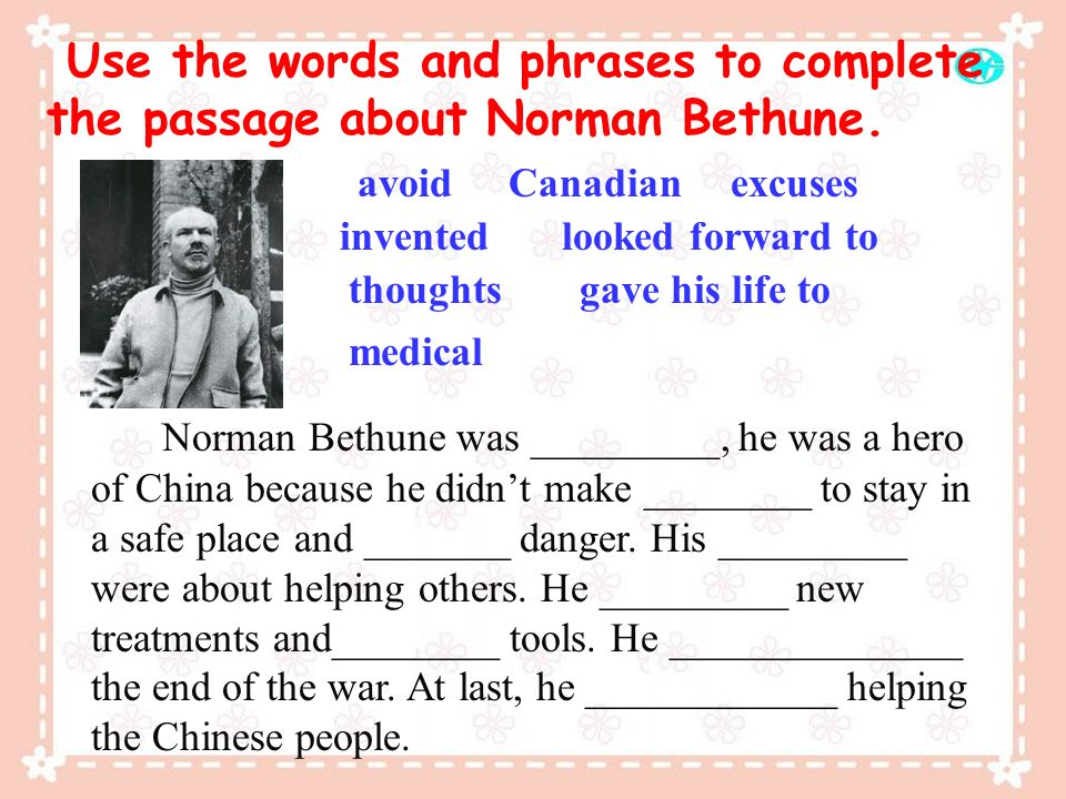 gave his life to Use the words and phrases to complete the passage about Norman Bethune. Norman Bethune was _________, he was a hero of China because