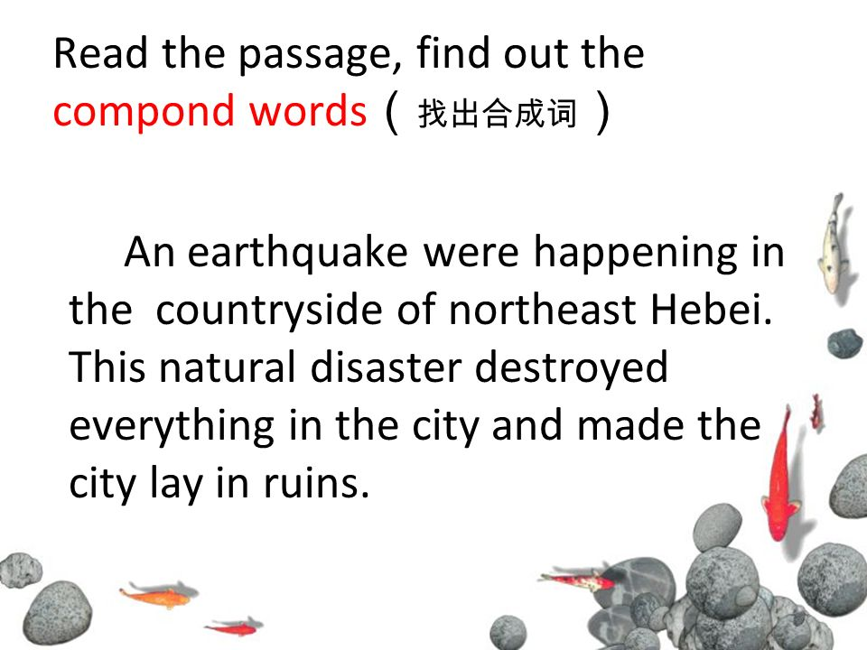 Read the passage, find out the compond words An earthquake were happening in the countryside of northeast Hebei.