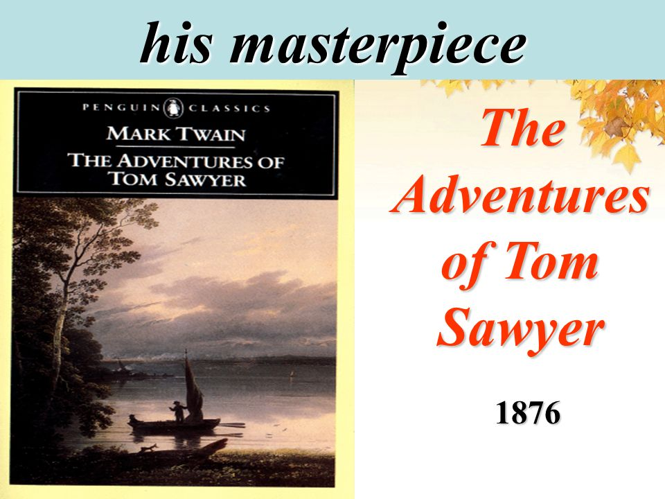 his masterpiece 1876 The Adventures of Tom Sawyer