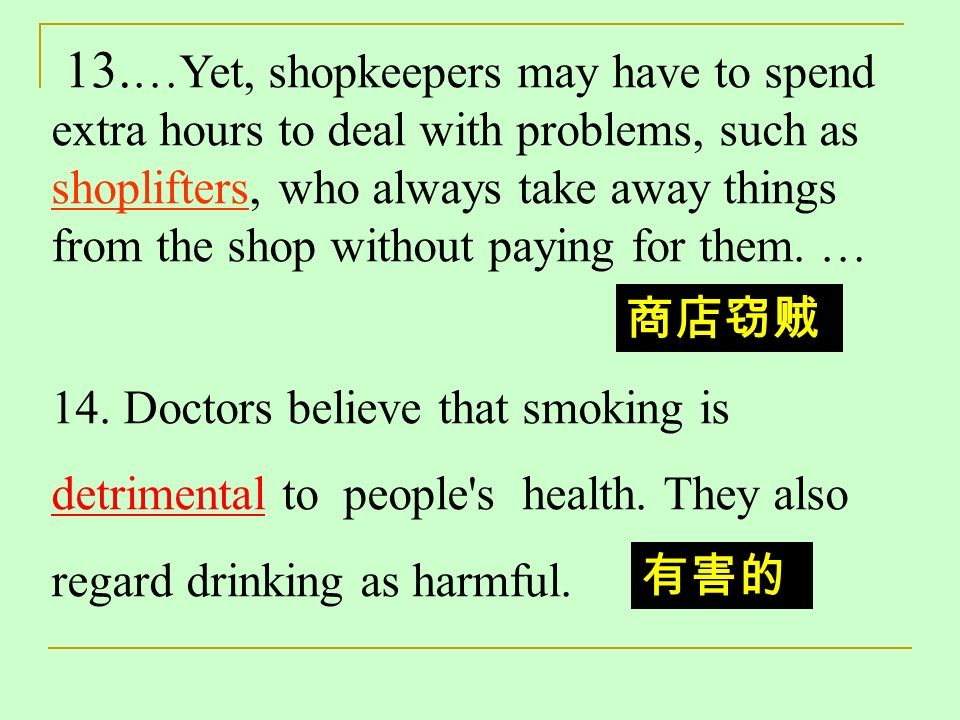 13. …Yet, shopkeepers may have to spend extra hours to deal with problems, such as shoplifters, who always take away things from the shop without payi