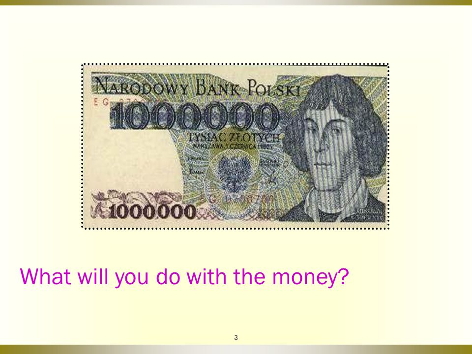 3 What will you do with the money?