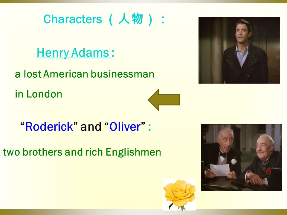 Characters Henry Adams Henry Adams : a lost American businessman in London Roderick and Oliver : two brothers and rich Englishmen