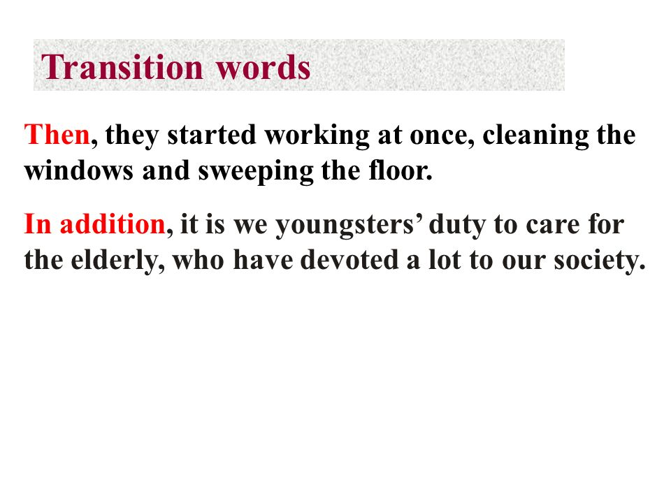 Transition words Then, they started working at once, cleaning the windows and sweeping the floor.