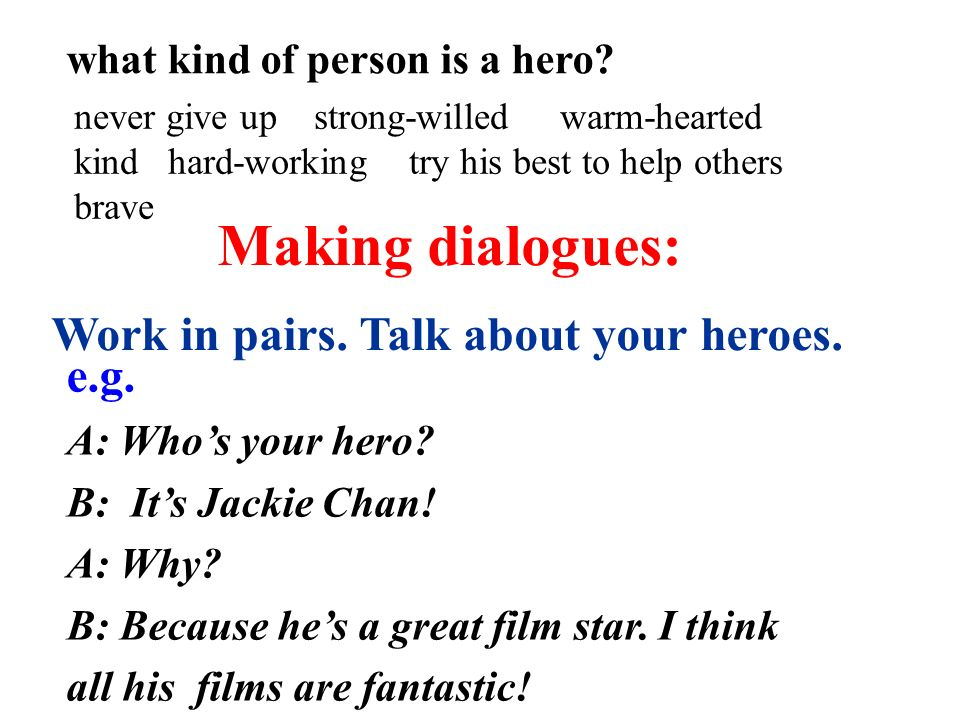 Making dialogues: Work in pairs. Talk about your heroes.