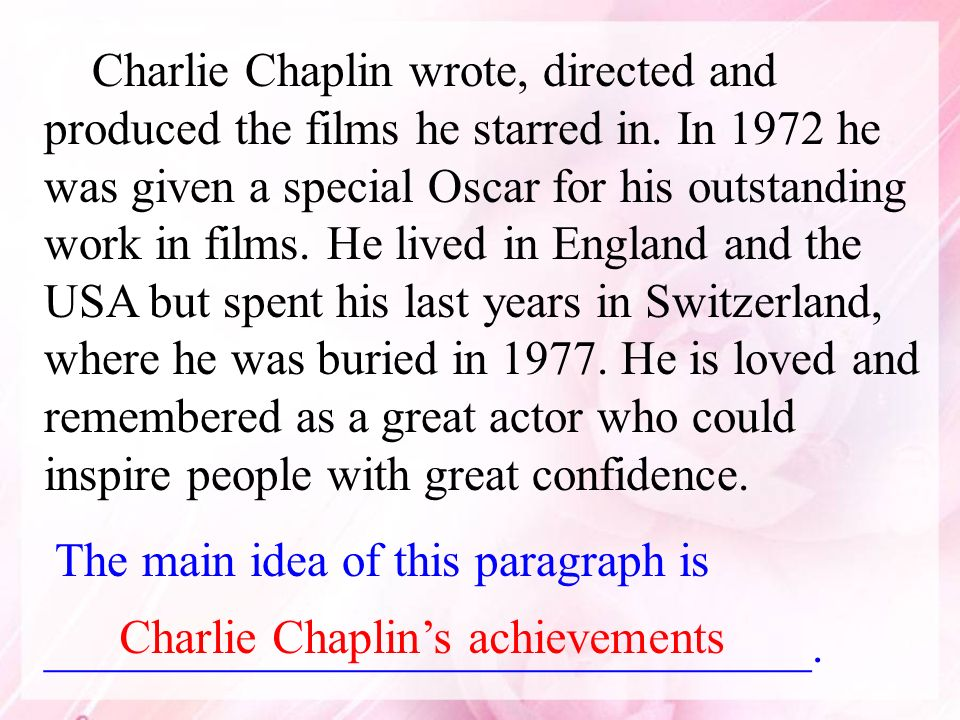 Charlie Chaplin wrote, directed and produced the films he starred in. In 1972 he was given a special Oscar for his outstanding work in films. He lived