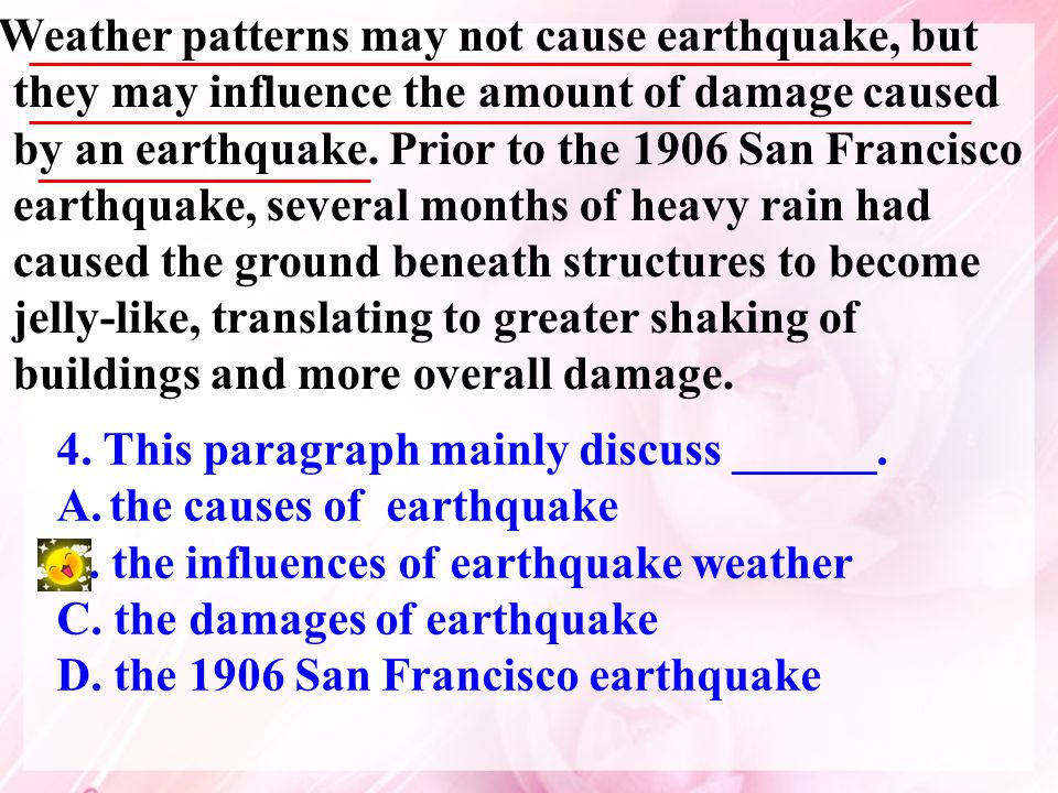 Weather patterns may not cause earthquake, but they may influence the amount of damage caused by an earthquake. Prior to the 1906 San Francisco earthq