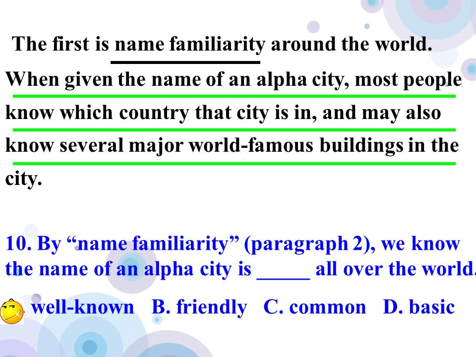 The first is name familiarity around the world. When given the name of an alpha city, most people know which country that city is in, and may also kno