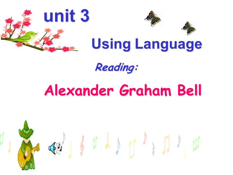 unit 3 unit 3 Using Language Using Language Reading: Reading: Alexander Graham Bell Alexander Graham Bell