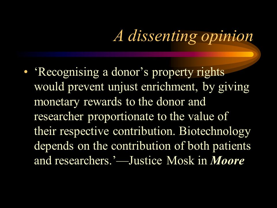 A dissenting opinion Recognising a donors property rights would prevent unjust enrichment, by giving monetary rewards to the donor and researcher prop