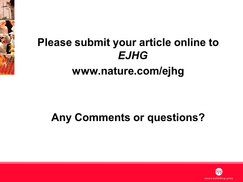 11 Please submit your article online to EJHG www.nature.com/ejhg Any Comments or questions?