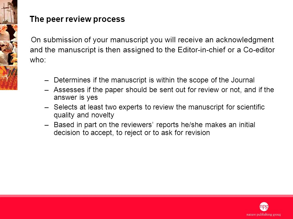 6 The peer review process On submission of your manuscript you will receive an acknowledgment and the manuscript is then assigned to the Editor-in-chi