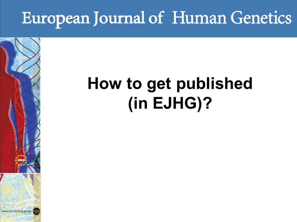 How to get published (in EJHG)?