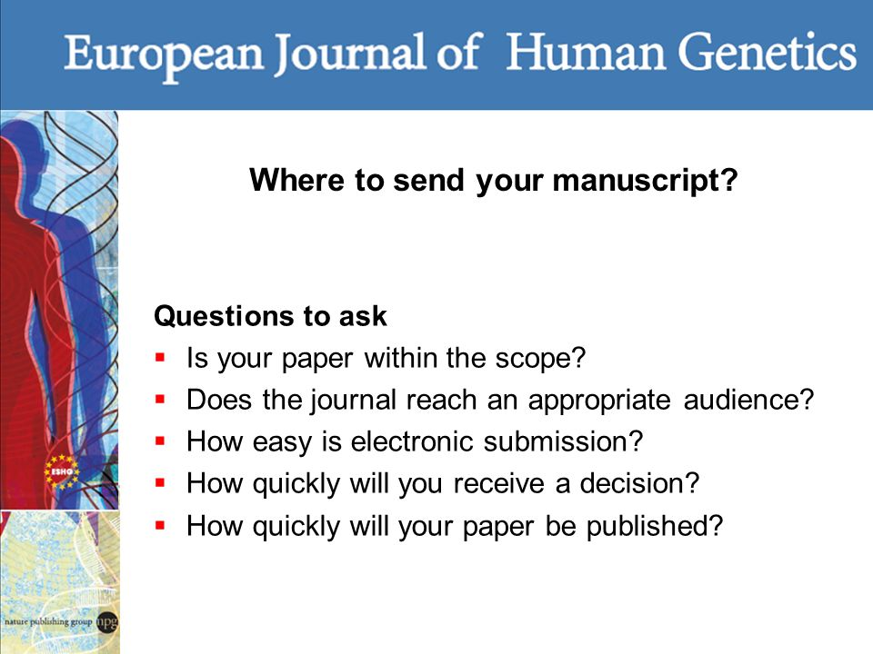 Questions to ask Is your paper within the scope? Does the journal reach an appropriate audience? How easy is electronic submission? How quickly will y