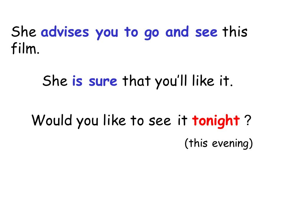 Would you like to see it tonight . (this evening) She advises you to go and see this film.