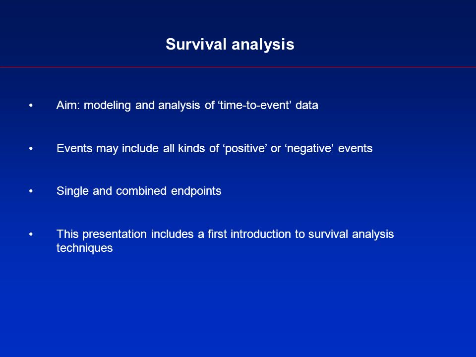 Survival analysis Aim: modeling and analysis of time-to-event data Events may include all kinds of positive or negative events Single and combined endpoints This presentation includes a first introduction to survival analysis techniques
