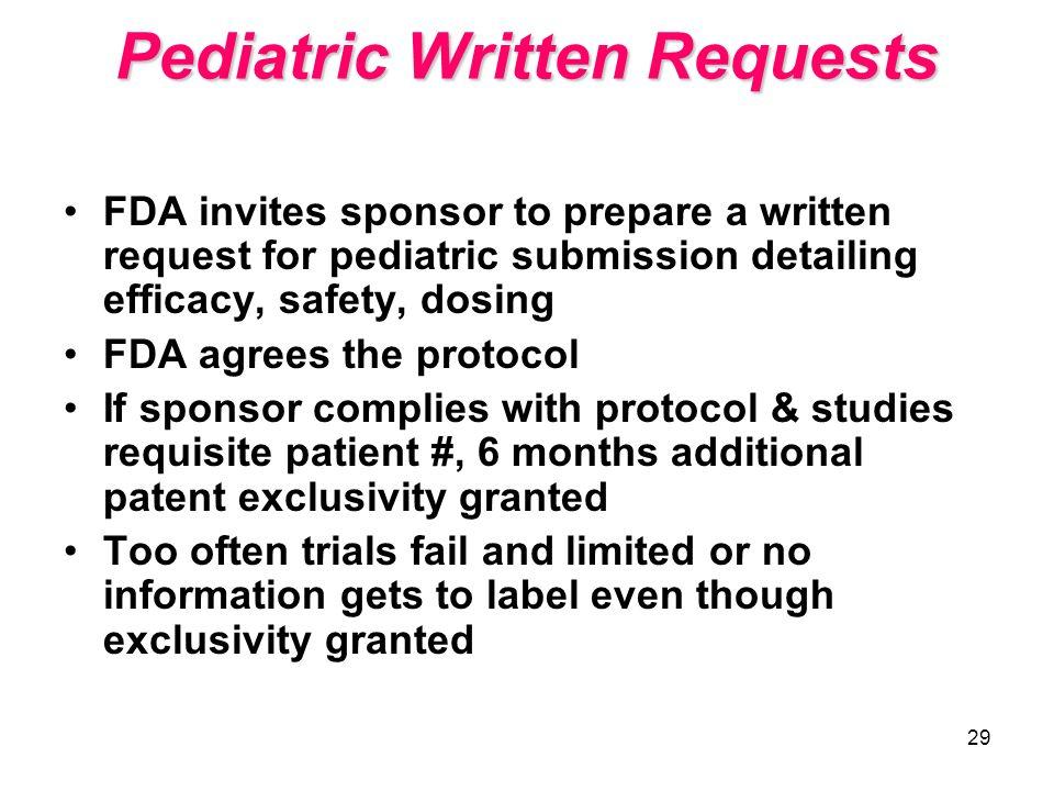 29 Pediatric Written Requests FDA invites sponsor to prepare a written request for pediatric submission detailing efficacy, safety, dosing FDA agrees