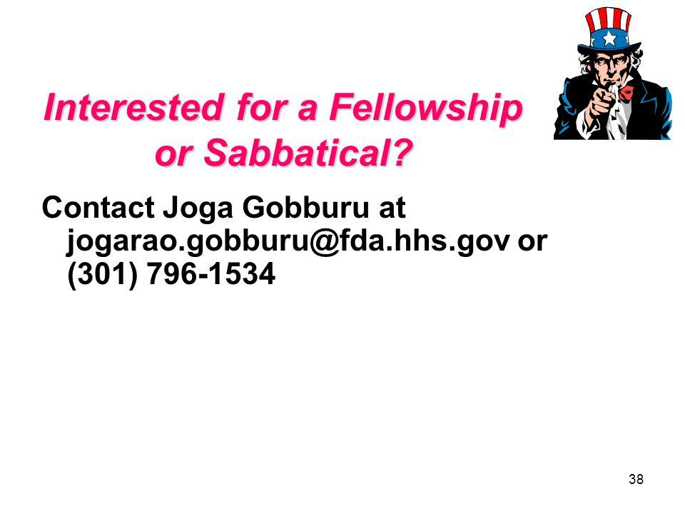 38 Interested for a Fellowship or Sabbatical? Contact Joga Gobburu at jogarao.gobburu@fda.hhs.gov or (301) 796-1534