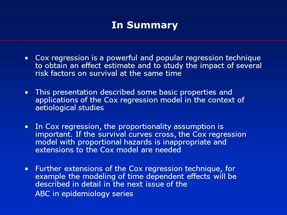 In Summary Cox regression is a powerful and popular regression technique to obtain an effect estimate and to study the impact of several risk factors on survival at the same time This presentation described some basic properties and applications of the Cox regression model in the context of aetiological studies In Cox regression, the proportionality assumption is important.
