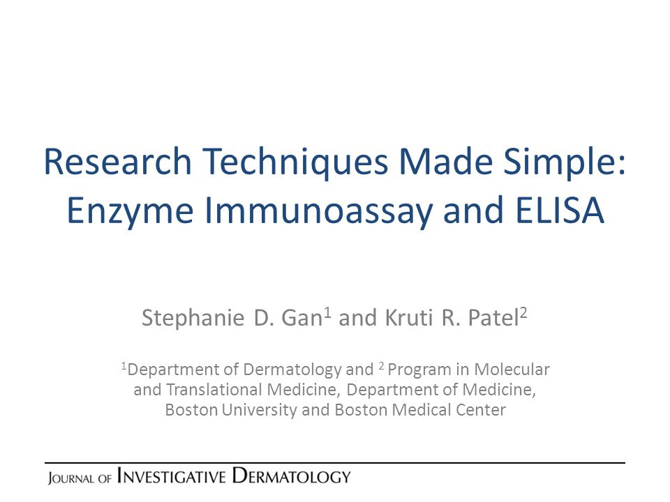 Research Techniques Made Simple: Enzyme Immunoassay and ELISA Stephanie D. Gan 1 and Kruti R. Patel 2 1 Department of Dermatology and 2 Program in Mol