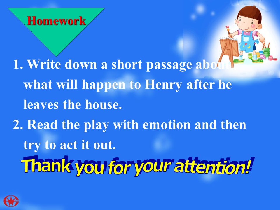 Homework 1. Write down a short passage about what will happen to Henry after he leaves the house.