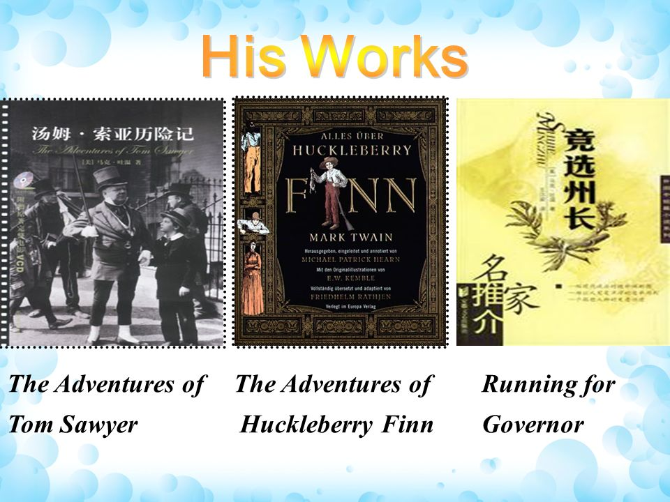 The Adventures of Tom Sawyer The Adventures of Huckleberry Finn Running for Governor