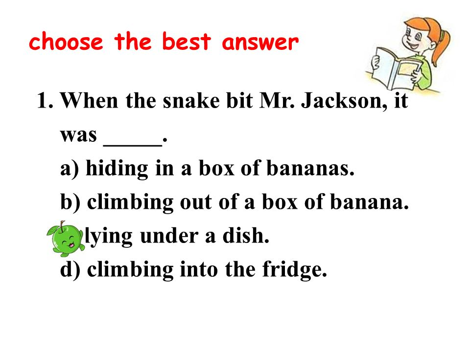 1. When the snake bit Mr. Jackson, it was _____.