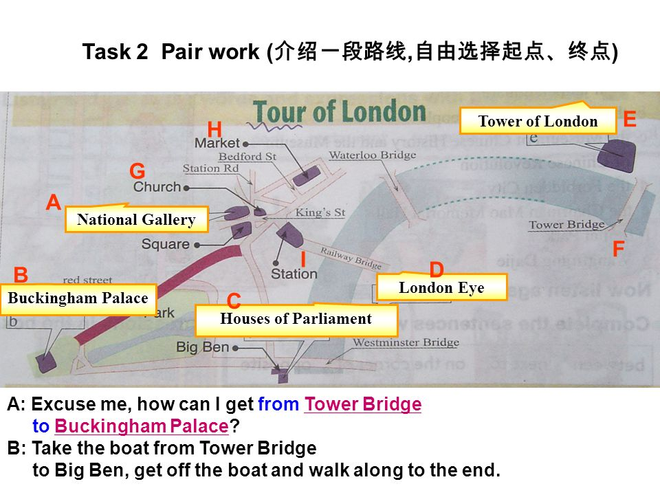 A: Excuse me, how can I get from Tower Bridge to Buckingham Palace.