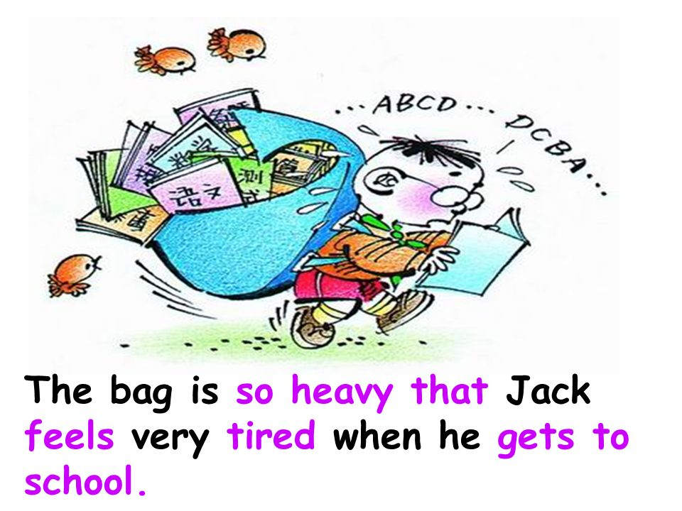 Poor Jack carries a big heavy school bag to school every day. Whats his problem