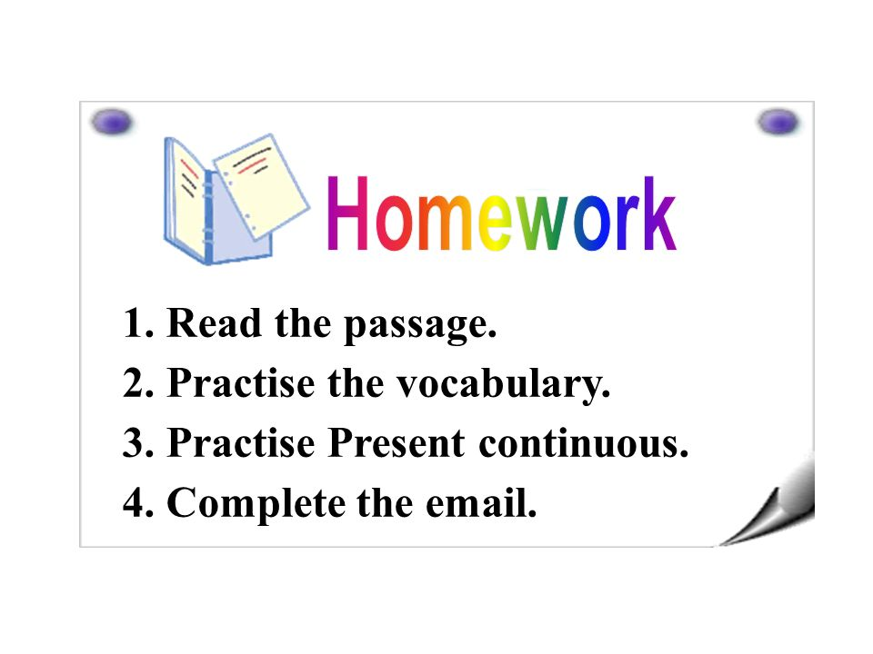 1. Read the passage. 2. Practise the vocabulary. 3. Practise Present continuous. 4. Complete the email.