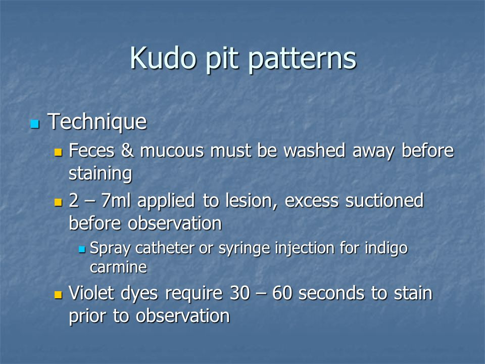 Kudo pit patterns Technique Technique Feces & mucous must be washed away before staining Feces & mucous must be washed away before staining 2 – 7ml ap
