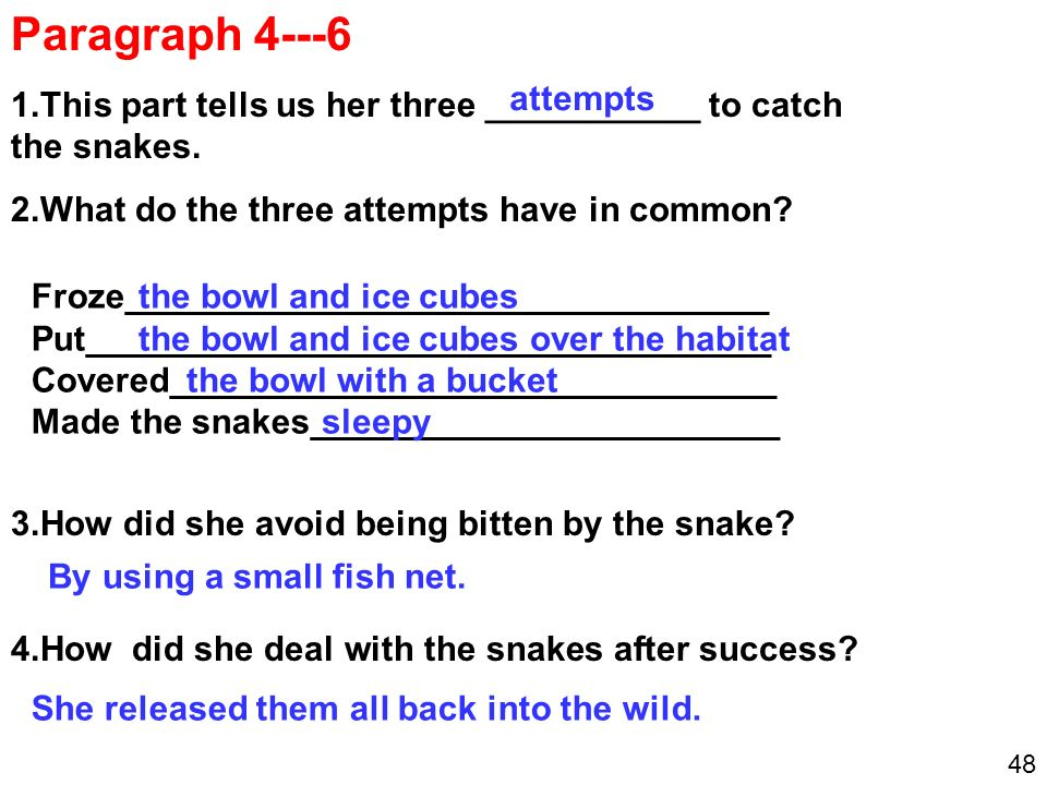 Paragraph 4---6 1.This part tells us her three ___________ to catch the snakes.
