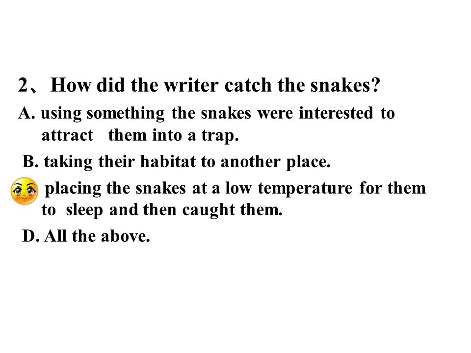 2 How did the writer catch the snakes. A.