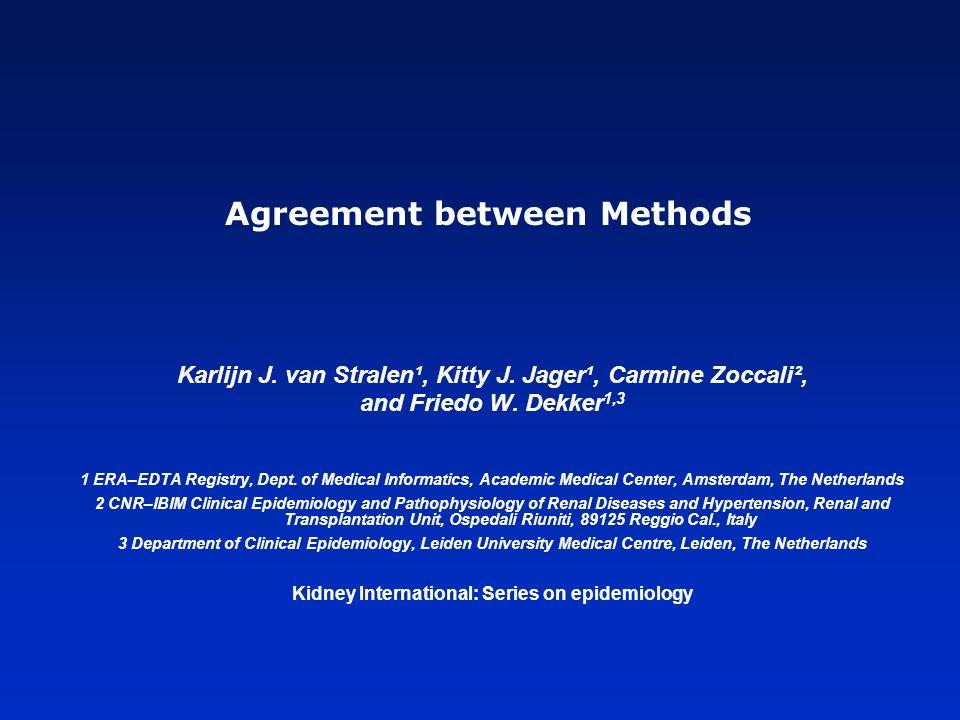Agreement between Methods Karlijn J. van Stralen¹, Kitty J. Jager¹, Carmine Zoccali², and Friedo W. Dekker 1,3 1 ERA–EDTA Registry, Dept. of Medical I