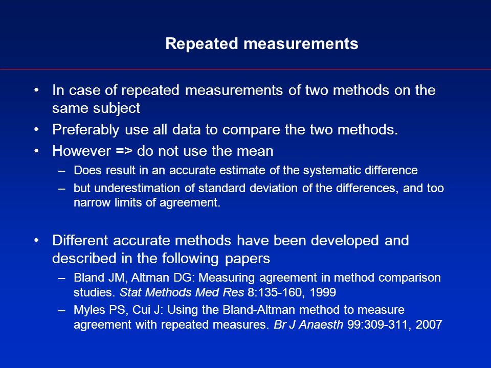 Repeated measurements In case of repeated measurements of two methods on the same subject Preferably use all data to compare the two methods.