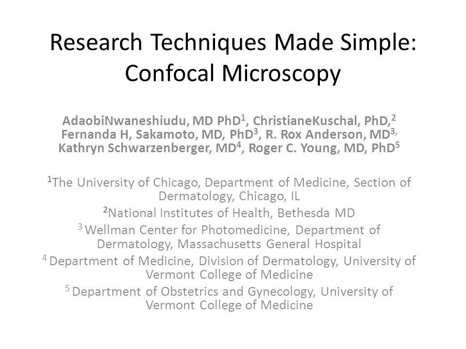 Research Techniques Made Simple: Confocal Microscopy AdaobiNwaneshiudu, MD PhD 1, ChristianeKuschal, PhD, 2 Fernanda H, Sakamoto, MD, PhD 3, R.